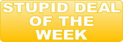 Stupid Deal of the Week Banner 250x86